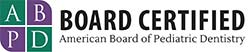 Board Certified: American Board of Pediatric Dentistry